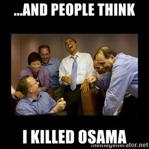 obama laughing  - ...and people think i killed osama