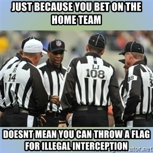 NFL Ref Meeting - just because you bet on the home team doesnt mean you can throw a flag for illegal interception
