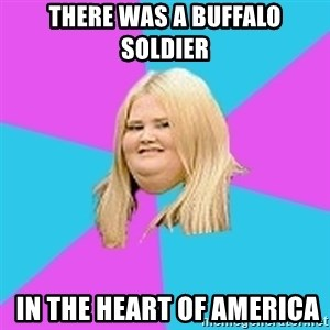 Fat Girl - There was a buffalo soldier  in the heart of america
