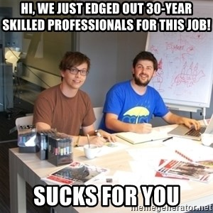 Naive Junior Creatives - Hi, we just edged out 30-year skilled professionals for this job!  sucks for you
