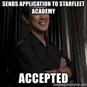 Most Interesting Geek In The World - sends application to starfleet academy accepted