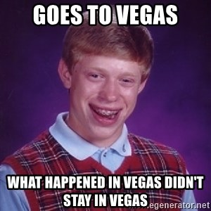 Bad Luck Brian - goes to Vegas what happenEd in Vegas didn't stay In vegas