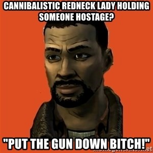 """Lee Everett - Cannibalistic redneck lady holding someone hostage? """"put the gun down bitch!"""""""