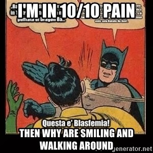 Batman Slap Robin Blasphemy - I'M IN 10/10 PAIN THEN WHY ARE SMILING AND WALKING AROUND