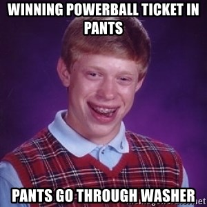 Bad Luck Brian - winning powerball ticket in pants pants go through washer