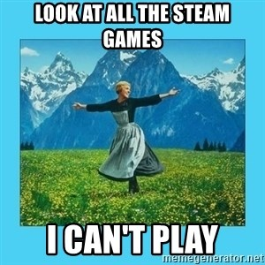 the hills are alive - Look at all the steam games i can't play