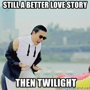 Gangnam Style - Still a better love story  then twilight