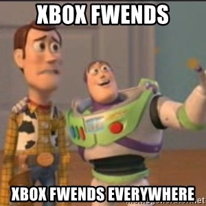 X, X Everywhere  - xbox fwends xbox fwends everywhere