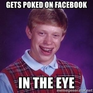 Bad Luck Brian - gets poked on facebook in the eye