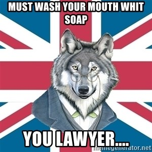 Sir Courage Wolf Esquire - Must wash your mouth whit soAp you lawyer....