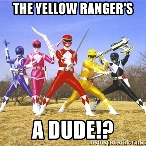 Power Ranger meme - The Yellow ranger's a DUDe!?