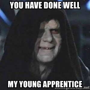 Sith Lord - You have done well My Young APPRENTICE