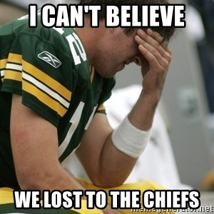 Aaron Rodgers Sad - I can't believe we lost to the chiefs