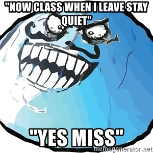 "I LIED STASH - ""now class when i leave stay quiet"" ""yes miss"""