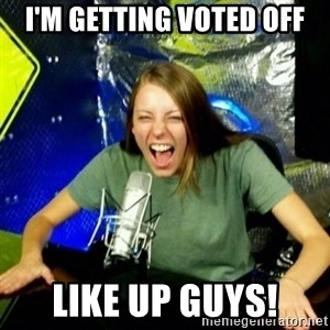 Unfunny/Uninformed Podcast Girl - i'm getting voted off like up guys!