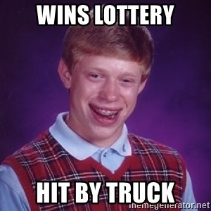 Bad Luck Brian - wins lottery hit by truck