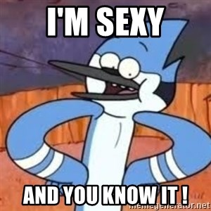 Perverted Mordecai - I'm seXy And you know it !