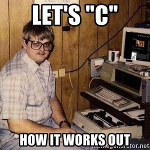 "Nerd - Let's ""C"" how it works out"