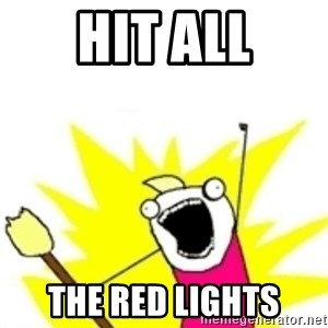 x all the y - hit all the red lights