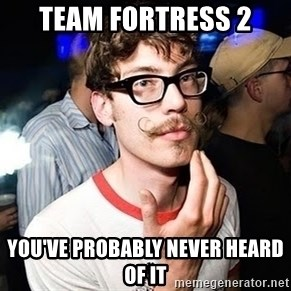 Super Smart Hipster - Team Fortress 2 You've probably never heard of it