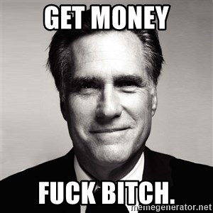 RomneyMakes.com - Get Money Fuck Bitch.