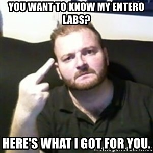 Angry Drunken Comedian - You Want to know my entero labs? Here's what i got for you.