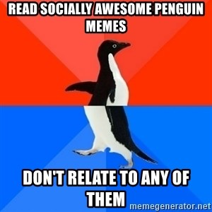 Socially Awesome Awkward Penguin - READ SOCIALLY AWESOME PENGUIN MEMES DON'T RELATE TO ANY OF THEM