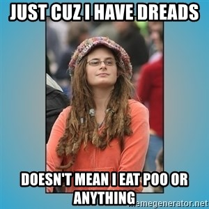 hippie girl - just cuz i have dreads  doesn't mean I eat poo or anything