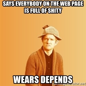 TIPICAL ABSURD - says everybody on the web page is full of shity wears depends