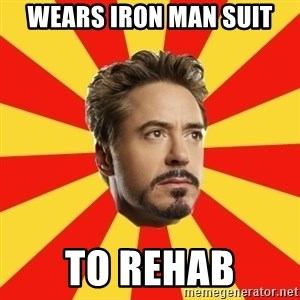 Leave it to Iron Man - wears iron man suit to rehab