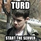 angry guy - turd start the server