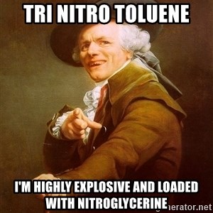 Joseph Ducreux - TRi nitro toluene I'm Highly explosive and loaded with nitroglycerine