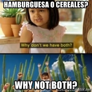 Why not both? - Hamburguesa o cereales? Why not both?