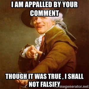 Joseph Ducreux - i am APPALLED by your comment   though it was true , i shall not falsify
