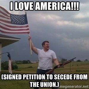 american flag shotgun guy - i love america!!! (signed petition to secede from the union.)
