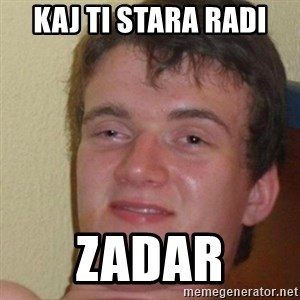 really high guy - kaj ti stara radi zadar