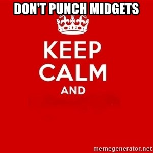 Keep Calm 2 - don't punch midgets