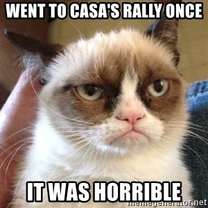 Mr angry cat - Went to casa's rally once It was horrible