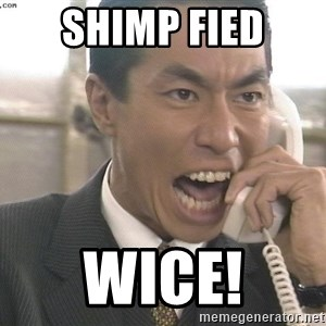 Chinese Factory Foreman - shimp fied wice!