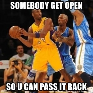 Kobe double team - SOMEBODY GET OPEN SO U CAN PASS IT BACK