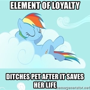 Rainbow Dash Cloud - element of loyalty ditches pet after it saves her life