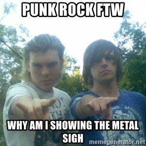 god of punk rock - PUNK ROCK FTW WHY AM I SHOWING THE METAL SIGH