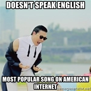 Gangnam Style - doesn't speak english most popular song on american internet