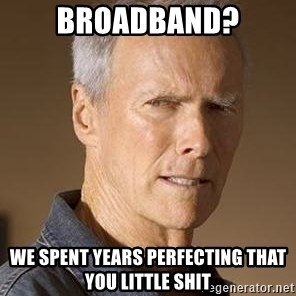 Clint Eastwood - Broadband? we spent years perfecting that you little shit