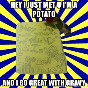 Livy - HEY I JUST MET U I'M A POTATO  AND I GO GREAT WITH GRAVY