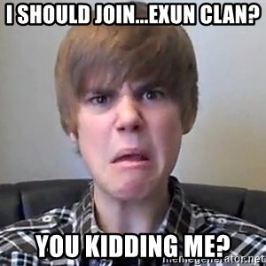 Justin Bieber 213 - i should join...exun clan? you kidding me?