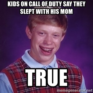Bad Luck Brian - kids on call of duty say they slept with his mom true