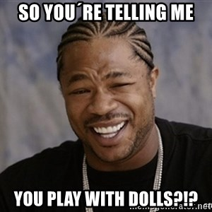 Black Guy Laughing xoxo - So you´re telling me you play with dolls?!?