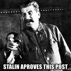 Joseph Stalin - stalin aproves this post