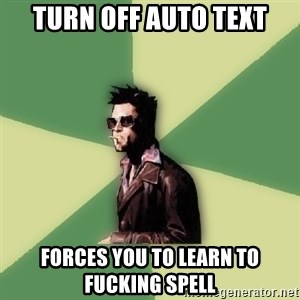 Tyler Durden - Turn off Auto text Forces you to Learn to fucking spell